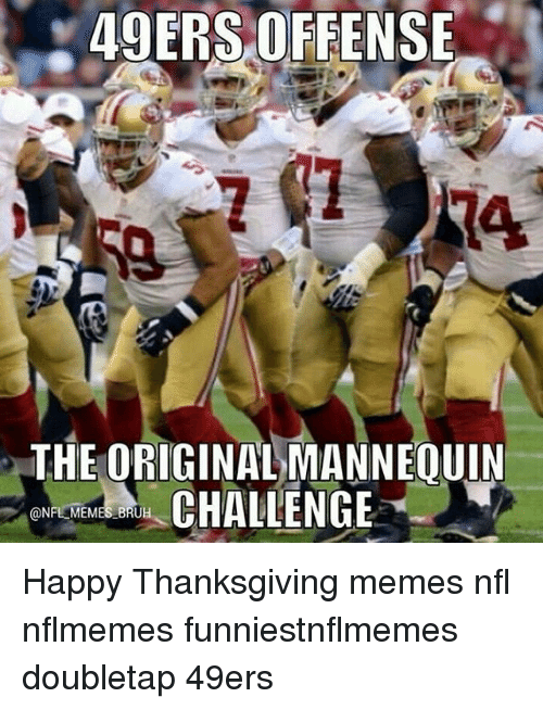 Memes, 49er, and 🤖: 49ERS OFFENSE  THE ORIGINA  CHALLENGE  ON  MEM  BRUH Happy Thanksgiving memes nfl nflmemes funniestnflmemes doubletap 49ers