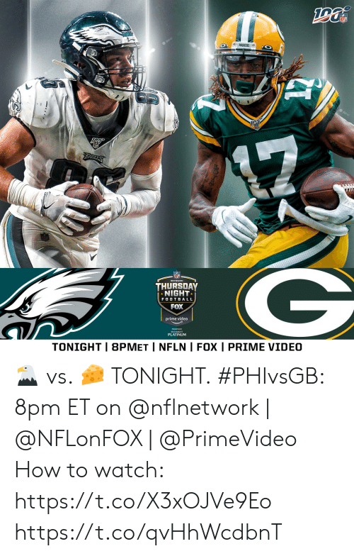 platinum: 4PACKERS  FAGLES  THURSDAY  NIGHT  FOOTBALL  FOX  prime video  BUDLIGHT  PLATINUM  TONIGHT | 8PMET | NFLN I FOX I PRIME VIDEO ? vs. ? TONIGHT.  #PHIvsGB: 8pm ET on @nflnetwork | @NFLonFOX | @PrimeVideo  How to watch: https://t.co/X3xOJVe9Eo https://t.co/qvHhWcdbnT
