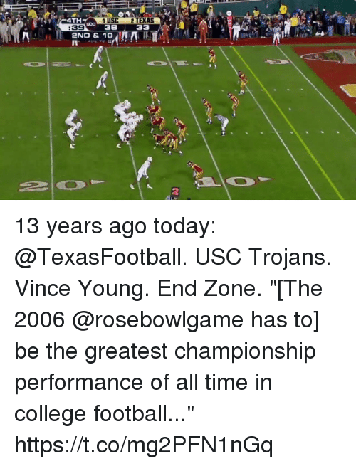 "College football: 4TH  1 USC 2 TEXAS  38 33  abo  :39  2ND & 10  2 13 years ago today: @TexasFootball. USC Trojans. Vince Young. End Zone.  ""[The 2006 @rosebowlgame has to] be the greatest championship performance of all time in college football..."" https://t.co/mg2PFN1nGq"