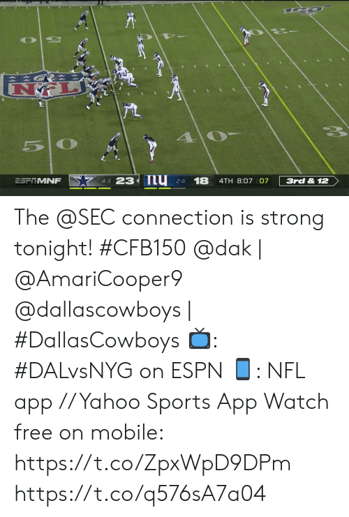sec: 5 0  23 nu  18  ESFTMNF  3rd & 12  4TH 8:07 07  4-3  2-6 The @SEC connection is strong tonight! #CFB150   @dak | @AmariCooper9 @dallascowboys | #DallasCowboys 📺: #DALvsNYG on ESPN 📱: NFL app // Yahoo Sports App Watch free on mobile: https://t.co/ZpxWpD9DPm https://t.co/q576sA7a04