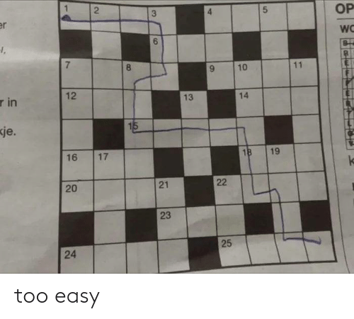 Too Easy: 5  2  4  3  6  7  8  10  9  14  12  13  r in  je.  19  16 17  21  20  23  25  24 too easy