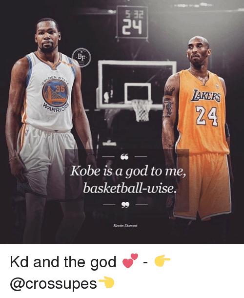Basketball, God, and Kevin Durant: 5 32  24  BF  AKERS  24  Kobe is a god to me,  basketball-wise.  Kevin Durant Kd and the god 💕 - 👉@crossupes👈