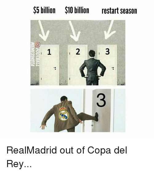 Memes, Rey, and 🤖: $5 billion  $10 billion  restart season  1  2  3  3 RealMadrid out of Copa del Rey...