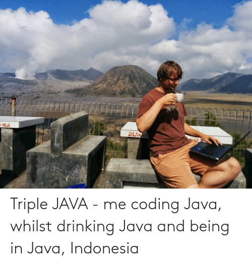 Java: 5 MEJA  DILAKAN Triple JAVA - me coding Java, whilst drinking Java and being in Java, Indonesia