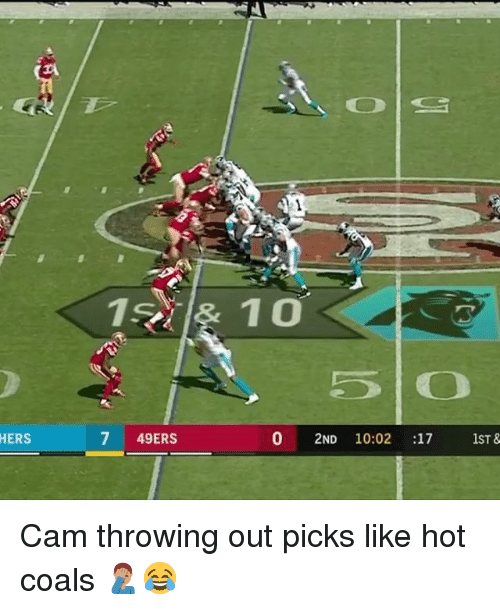 hotness: 5 O  HERS  7 49ERS  0 2ND 10:02 :17 1ST & Cam throwing out picks like hot coals 🤦🏽♂️😂