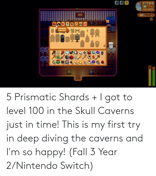 Nintendo: 5 Prismatic Shards + I got to level 100 in the Skull Caverns just in time! This is my first try in deep diving the caverns and I'm so happy! (Fall 3 Year 2/Nintendo Switch)
