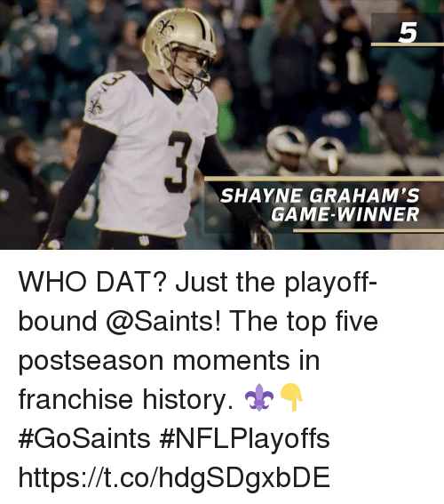 Game Winner: 5  SHAYNE GRAHAM'S  GAME-WINNER WHO DAT? Just the playoff-bound @Saints!  The top five postseason moments in franchise history. ⚜️👇 #GoSaints #NFLPlayoffs https://t.co/hdgSDgxbDE