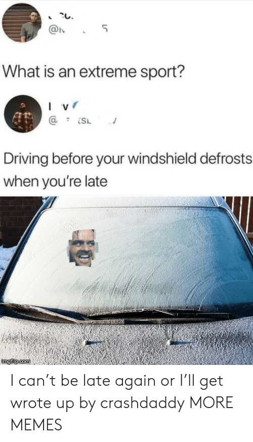 extreme: 5  What is an extreme sport?  I v  Driving before your windshield defrosts  when you're late  imgilip com I can't be late again or I'll get wrote up by crashdaddy MORE MEMES
