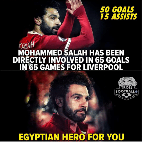 Football, Goals, and Memes: 50 GOALS  15 ASSISTS  SALA  MOHAMMED SALAH HAS BEEN  DIRECTLY INVOLVED IN 65 GOALS  IN 65 GAMES FOR LIVERPOOL  TROLL  FOOTBALL  EGYPTIAN HERO FOR YOU