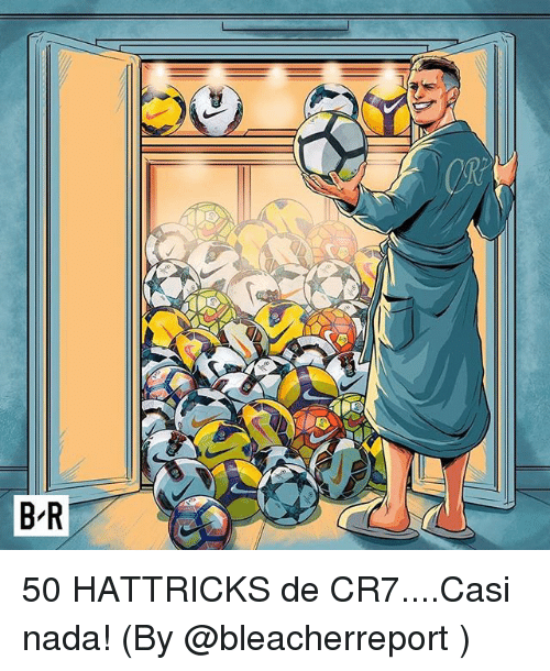 Cr7, Nada, and Bleacherreport: 50 HATTRICKS de CR7....Casi nada! (By @bleacherreport )