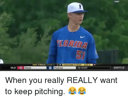pitching: 50  NA FINALS GAMESO  MLB C  Reds  Padres  10:10 ET When you really REALLY want to keep pitching. 😂😂