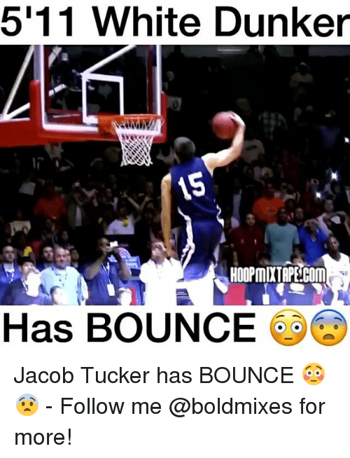 Bounc: 5111 White Dunker  HOOPMIXTAPECOM  Has BOUNCE Jacob Tucker has BOUNCE 😳😨 - Follow me @boldmixes for more!
