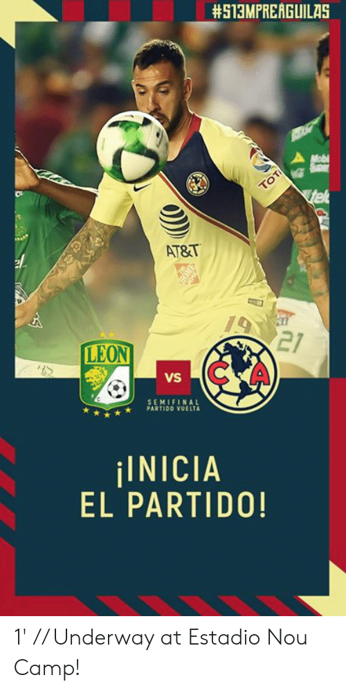 At&t, Camp, and Leon:  #513MPREAGUILAS  49  AT&T  21  C A  LEON  VS  SEMIFINAL  ★ PARTIDO VUELTA  ¡INICIA  EL PARTIDO 1' // Underway at Estadio Nou Camp!