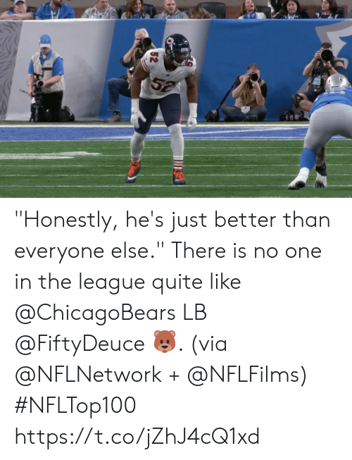 "Memes, Quite, and The League: 52 ""Honestly, he's just better than everyone else.""  There is no one in the league quite like @ChicagoBears LB @FiftyDeuce 🐻. (via @NFLNetwork + @NFLFilms) #NFLTop100 https://t.co/jZhJ4cQ1xd"