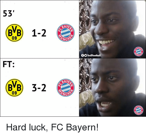 Memes, Luck, and Bayern: 53  AYE  09  WC  AYE  f9 TrollFootball  FT:  09 Hard luck, FC Bayern!