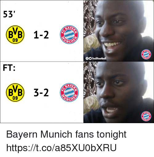 Memes, Bayern, and Bayern Munich: 53'  BVB) 1-2  09  BAY  OTrollFootball  FT  CHE  AYEA  09  ICHE  AYE Bayern Munich fans tonight https://t.co/a85XU0bXRU