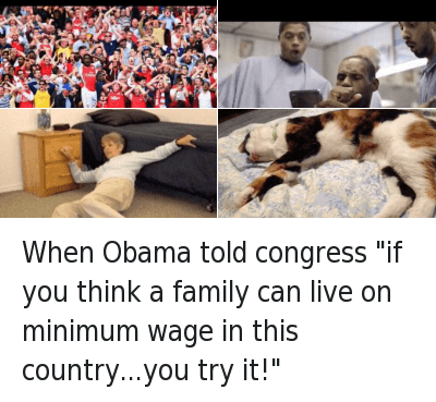 """America, Family, and Mfw: When Obama told congress """"if you think a family can live on minimum wage in this country...you try it!"""" When Obama told congress """"if you think a family can live on minimum wage in this country...you try it!"""""""