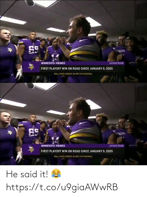 road: 59  MINNESOTA VIKINGS  LOCKER ROOM  FIRST PLAYOFF WIN ON ROAD SINCE JANUARY 9, 2005  WILL FACE 49ERS IN NFC DIVISIONAL   59  MINNESOTA VIKINGS  LOCKER ROOM  FIRST PLAYOFF WIN ON ROAD SINCE JANUARY 9, 2005  WILL FACE 49ERS IN NFC DIVISIONAL He said it! 😂 https://t.co/u9giaAWwRB