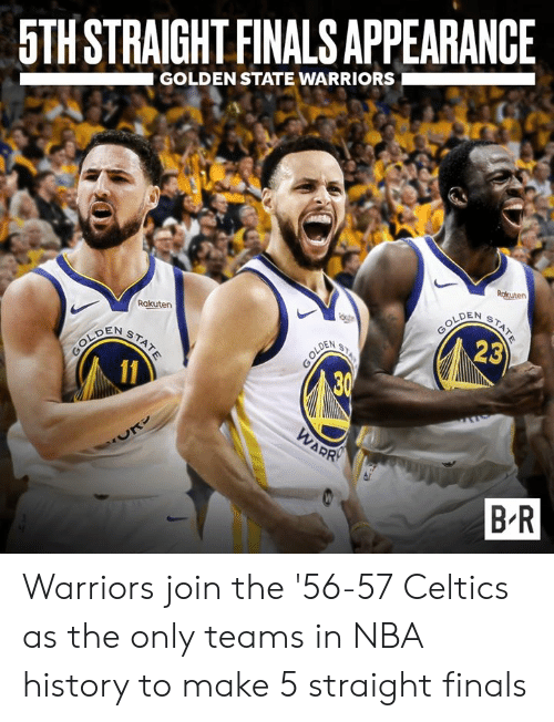 Celtics: 5TH STRAIGHT FINALS APPEARANCE  GOLDEN STATE WARRIORS  Rakuten  LDEN  DEN S  23  B R Warriors join the '56-57 Celtics as the only teams in NBA history to make 5 straight finals