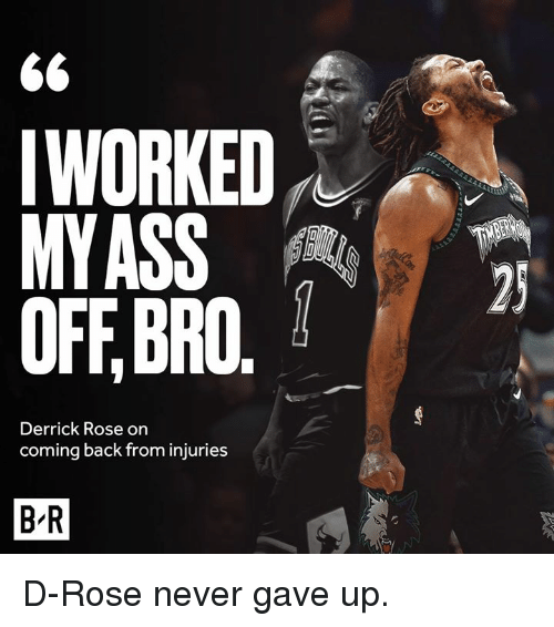 Derrick Rose: 6<  IWORKED  MYASS  OFF,BRO.  Derrick Rose on  coming back from injuries  B-R D-Rose never gave up.