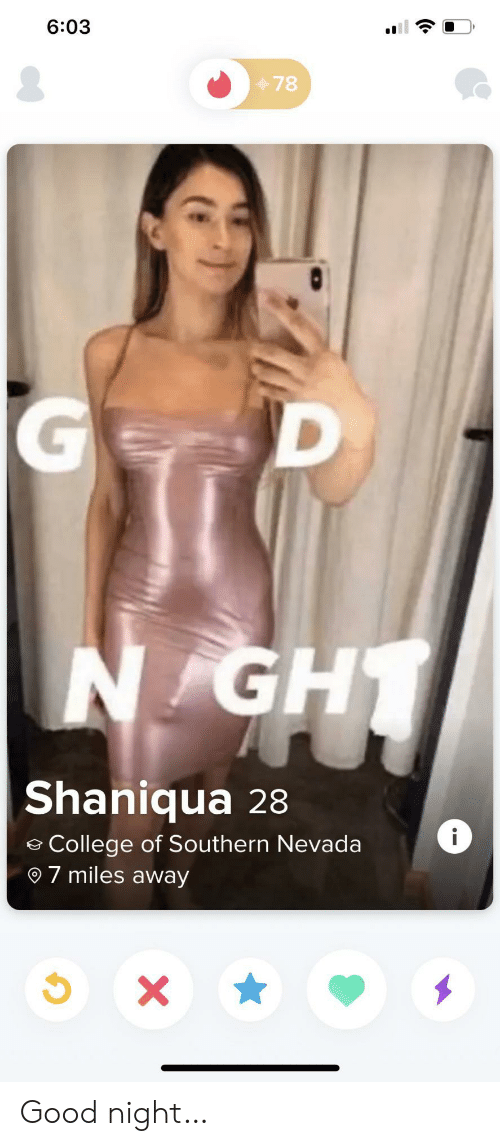 Nevada: 6:03  78  D  N GH  Shaniqua 28  i  College of Southern Nevada  7 miles away  X Good night…