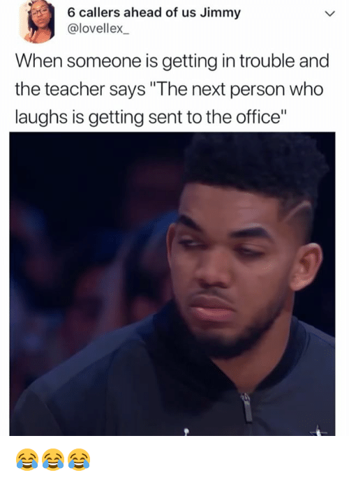 "Teacher, The Office, and Office: 6 callers ahead of us Jimmy  @lovellex  When someone is getting in trouble and  the teacher says""  laughs is getting sent to the office"" 😂😂😂"