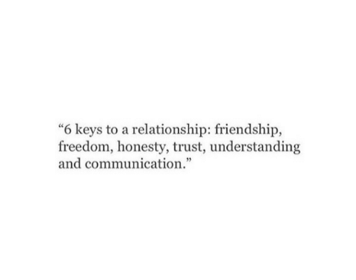 "Honesty: ""6 keys to a relationship: friendship,  freedom, honesty, trust, understanding  and communication."""