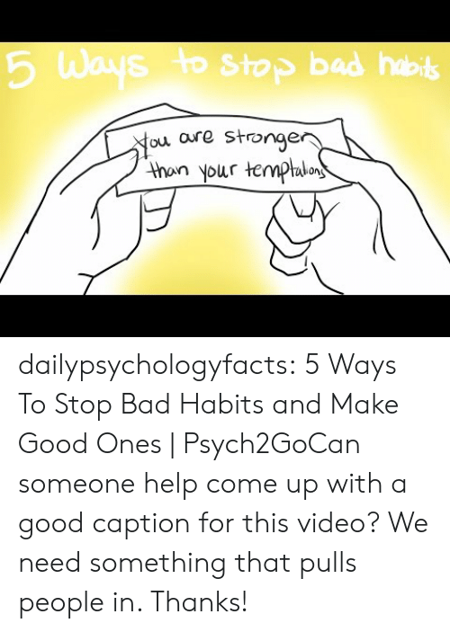 Stronge: 6 Ways to Stop bad hob  ou aure stronge  thon your temphlo dailypsychologyfacts:  5 Ways To Stop Bad Habits and Make Good Ones | Psych2GoCan someone help come up with a good caption for this video? We need something that pulls people in. Thanks!