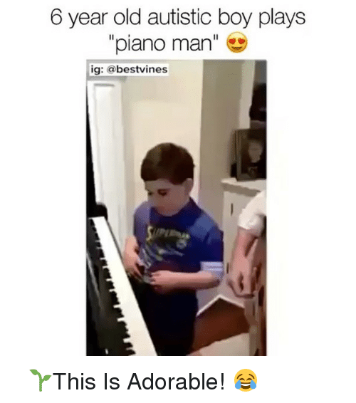 Autists: 6 year old autistic boy plays  piano man  ig: a bestvines ⠀ 🌱This Is Adorable! 😂