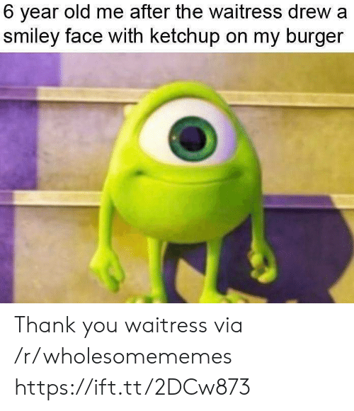 Thank You, Old, and Ketchup: 6 year old me after the waitress drew a  smiley face with ketchup on my burger Thank you waitress via /r/wholesomememes https://ift.tt/2DCw873