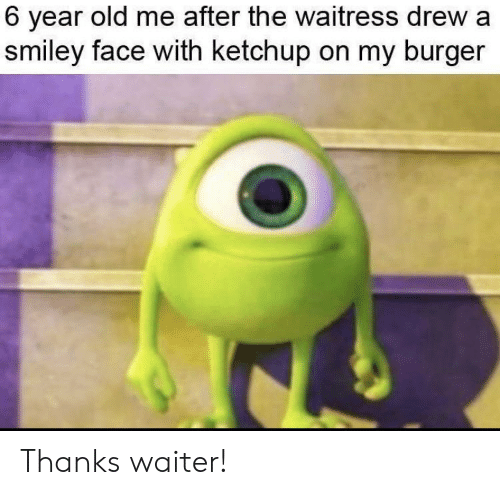 Reddit, Old, and Ketchup: 6 year old me after the waitress drew a  smiley face with ketchup on my burger Thanks waiter!
