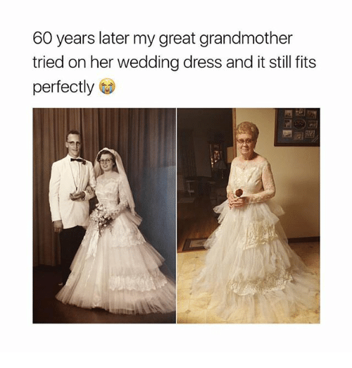 Ironic, Dress, and Wedding: 60 years later my great grandmother  tried on her wedding dress and it still fits  perfectly G