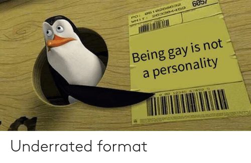 Dank Memes, Gay, and Format: 605  Being gay is not  a personality  0 0012345767 Underrated format