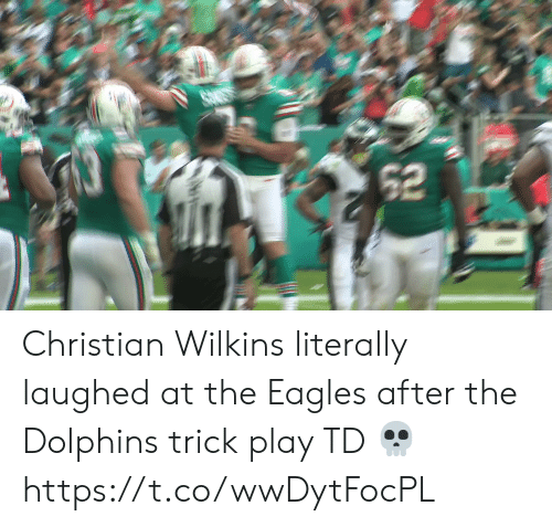 the eagles: 62 Christian Wilkins literally laughed at the Eagles after the Dolphins trick play TD 💀 https://t.co/wwDytFocPL