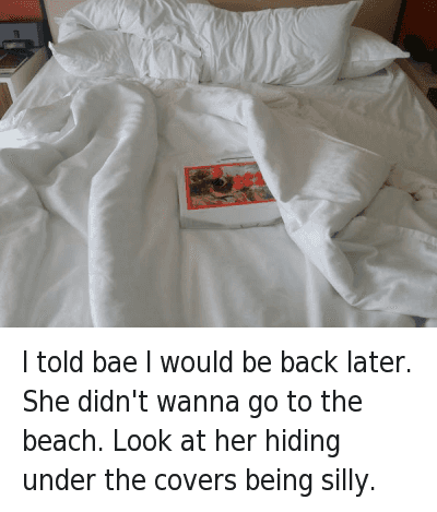 Bae, Girls, and Beach: Kenneth Bradley  @KBradJStorm  I told bae I would be back later. She didn't wanna go to the beach. Look at her hiding under the covers being silly. I told bae I would be back later. She didn't wanna go to the beach. Look at her hiding under the covers being silly.