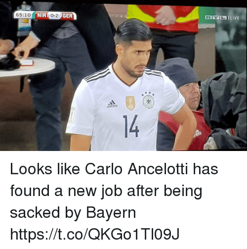Soccer, Bayern, and Job: 65:10  NIR  0-2  GER Looks like Carlo Ancelotti has found a new job after being sacked by Bayern https://t.co/QKGo1Tl09J