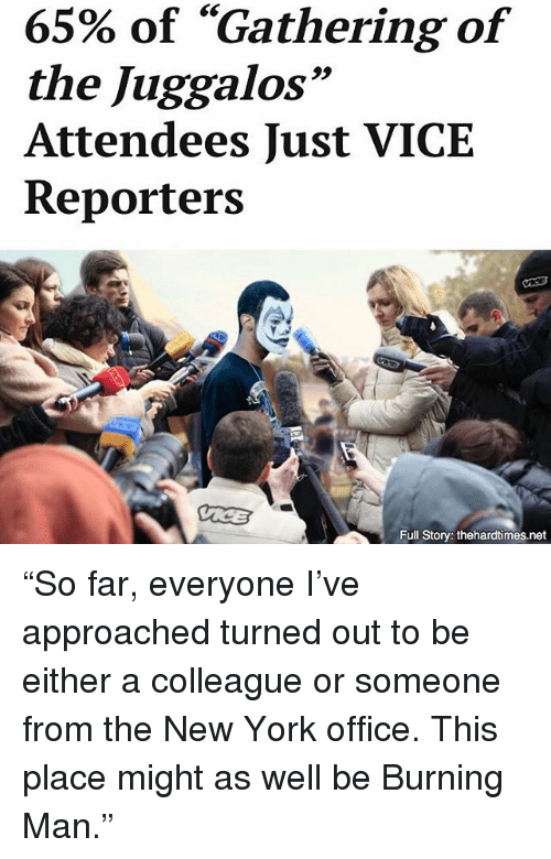 """Memes, New York, and Office: 65% of """"Gathering of  the Juggalos""""  Attendees Just VICE  Reporters  Full Story: thehardtimes.net """"So far, everyone I've approached turned out to be either a colleague or someone from the New York office. This place might as well be Burning Man."""""""