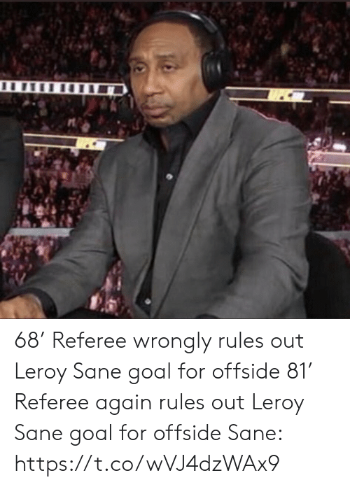 Memes, Goal, and 🤖: 68' Referee wrongly rules out Leroy Sane goal for offside   81' Referee again rules out Leroy Sane goal for offside   Sane: https://t.co/wVJ4dzWAx9