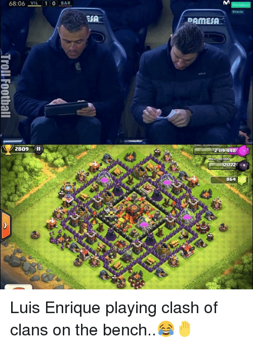 Memes, Clash of Clans, and 🤖: 68:06 VIL 1 0  BAR  2809  ESA  PAMESA  2 119 44  Max 000  864 Luis Enrique playing clash of clans on the bench..😂🤚
