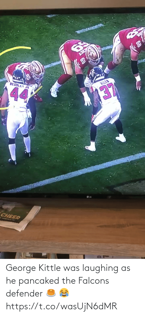 George: 69  BEABLET JR  44  ILLED  137  CHEER George Kittle was laughing as he pancaked the Falcons defender 🥞 😂 https://t.co/wasUjN6dMR