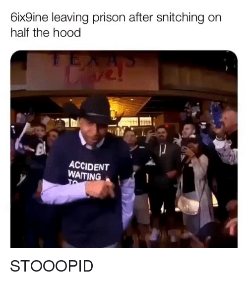 Memes, The Hood, and Prison: 6ix9ine leaving prison after snitching on  half the hood  ACCIDENT  WATING STOOOPID