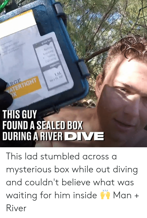 Dank, Waiting..., and 🤖: .6L  ATERTIGHT  THIS GUY  FOUND A SEALED BOX  DURING A RIVER DIVE This lad stumbled across a mysterious box while out diving and couldn't believe what was waiting for him inside 🙌  Man + River