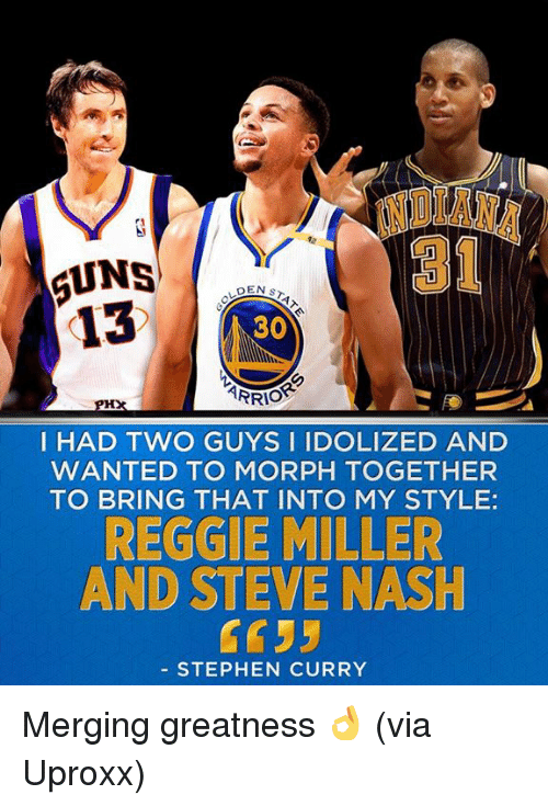 uproxx: 6UNS  DEN s  13  30  ARRIO  I HAD TWO GUYS I IDOLIZED AND  WANTED TO MORPH TOGETHER  TO BRING THAT INTO MY STYLE  REGGIE MILLER  AND STEVE NASH  STEPHEN CURRY Merging greatness 👌 (via Uproxx)