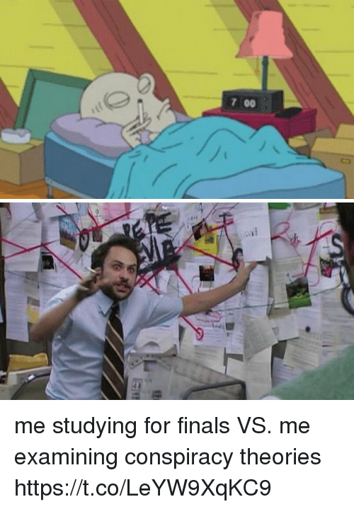 Finals, Girl Memes, and Conspiracy: 7 00 me studying for finals VS. me examining conspiracy theories https://t.co/LeYW9XqKC9