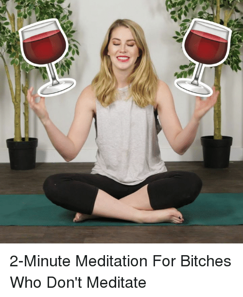 Meditative: 7 2-Minute Meditation For Bitches Who Don't Meditate