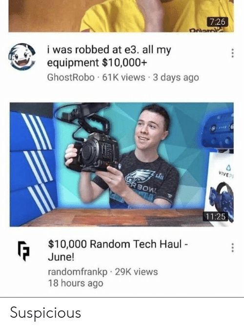 Equipment: 7:26  was robbed at e3. all my  equipment $10,000+  GhostRobo 61K views 3 days ago  VIVEP  11:25  $10,000 Random Tech Haul  June!  randomfrankp 29K views  18 hours ago Suspicious