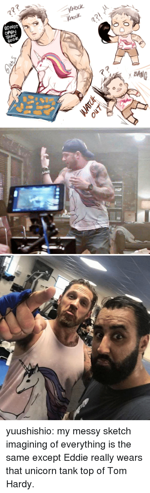 Tom Hardy, Tumblr, and Blog: 7?3  OPEN  TRAC  DOOR  Knok  21  72 yuushishio: my messy sketch imagining of everything is the same except Eddie really wears that unicorn tank top of Tom Hardy.