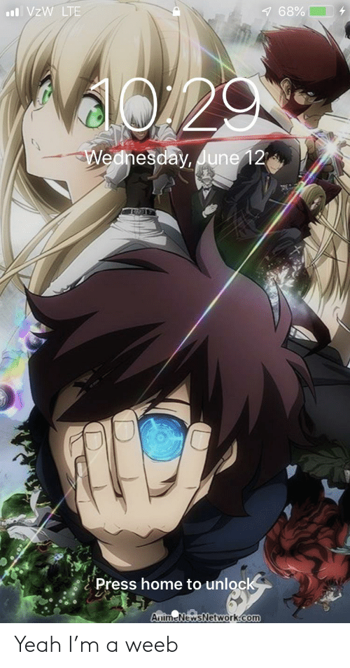 Yeah, Home, and Wednesday: 7 68%  VzW LTE  a29  Wednesday, June 12  Press home to unlock  AnimeNewsNetwork.com Yeah I'm a weeb