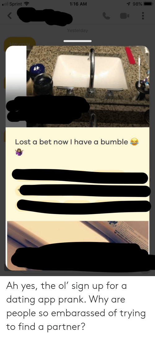 Dating, Prank, and Lost: 7 98%  1:16 AM  ll Sprint  Yesterday  Hevvyy  Lost a bet now I have a bumble  VA Ah yes, the ol' sign up for a dating app prank. Why are people so embarassed of trying to find a partner?