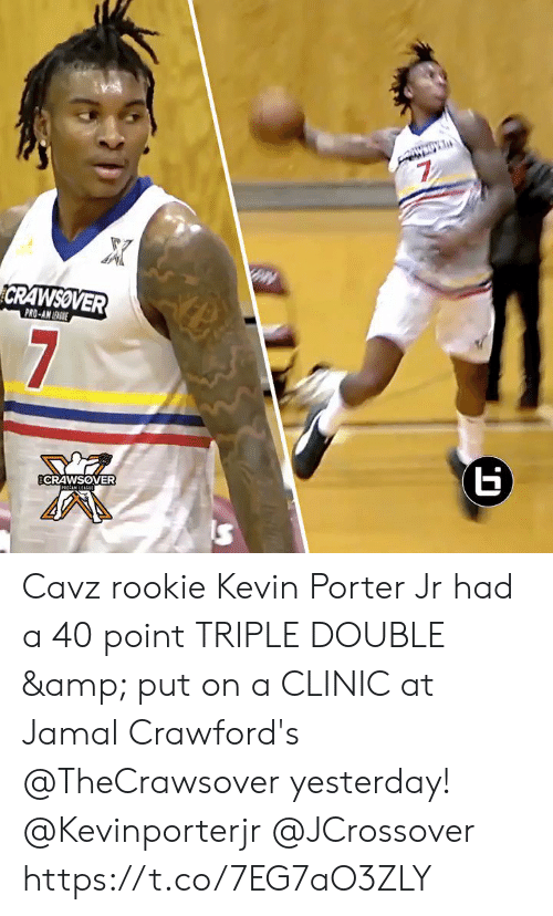 ram: 7  CRAWSOVER  PRO-AN EGE  7  ECRAWSOVER  RAM LEAGUE Cavz rookie Kevin Porter Jr had a 40 point TRIPLE DOUBLE & put on a CLINIC at Jamal Crawford's @TheCrawsover yesterday! @Kevinporterjr @JCrossover https://t.co/7EG7aO3ZLY